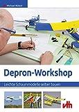 Depron-Workshop: Leichte Schaummodelle selber bauen (German Edition)