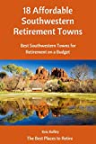 18 Affordable Southwestern Retirement Towns: Best Southwestern Towns for Retirement on a Budget (The Best Places to Retire Book 4)