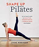 Shape Up With Pilates: The ultimate guide to sculpting, strengthening and streamlining your