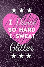 I Dance So Hard I Sweat Glitter: I Dance So Hard I Sweat Glitter: 100 Page Lined Notebook 6x9