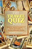 The Travel Quiz Book: Puzzles, Brain Teasers and Trivia Questions for People Who Love to Travel (Bradt Travel Guides)
