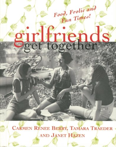 girlfriends get together: Food, Frolic and Fun Times! (Girlfriends Series)