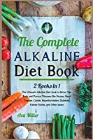 The Complete Alkaline Diet Book: The Ultimate Alkaline Diet book to Detox Your Body and Prevent Diseases like Herpes, Heart Disease, Cancer, Hypothyroidism, Diabetes, Kidney Stones, and Other Issues