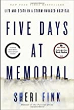 Five Days at Memorial: Life and Death in a Storm-Ravaged Hospital 1st by Fink, Sheri (2013) Hardcover
