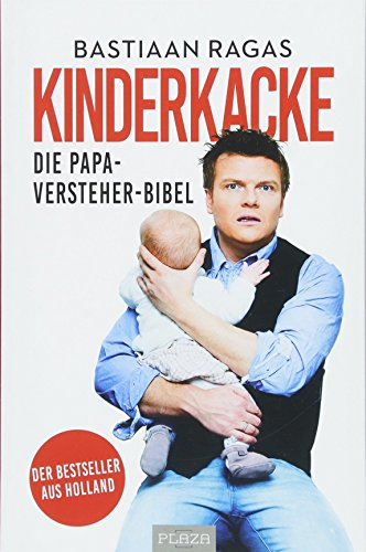 Schnuller, Sex & Kinderkacke - Die Papa-Versteherbibel: Der Bestseller aus Holland