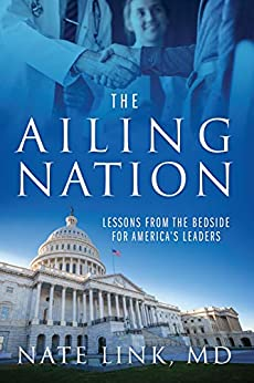 The Ailing Nation: Lessons from the Bedside for America's Leaders by [Nate Link]