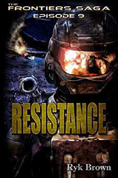 """Ep.#9 - """"Resistance"""" (The Frontiers Saga) by [Ryk Brown]"""