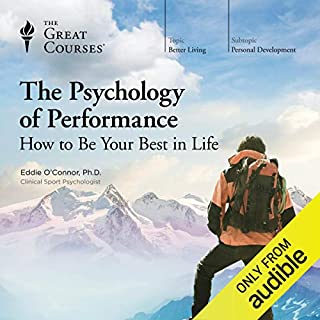 The Psychology of Performance: How to Be Your Best in Life                   Written by:                                                                                                                                 Dr. Eddie O'Connor,                                                                                        The Great Courses                               Narrated by:                                                                                                                                 Dr. Eddie O'Connor                      Length: 12 hrs and 18 mins     73 ratings     Overall 4.4