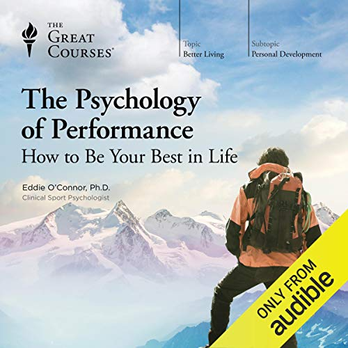 The Psychology of Performance: How to Be Your Best in Life audiobook cover art