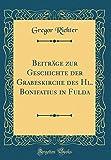 Beiträge zur Geschichte der Grabeskirche des Hl. Bonifatius in Fulda (Classic Reprint)