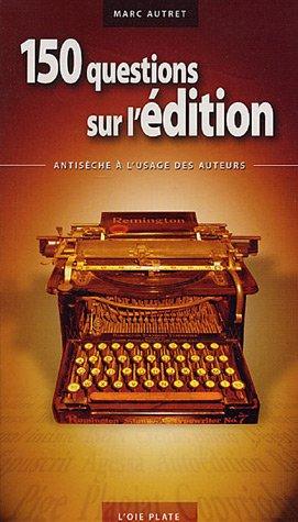 150 questions sur l'édition : Antisèche à l'usage des auteurs PDF Books