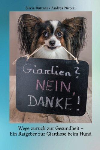 Giardien? Nein, Danke!: Wege zurück zur Gesundheit - Ein Ratgeber zur Giardiose beim Hund