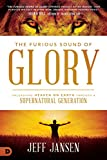 The Furious Sound of Glory: Unleashing Heaven on Earth Through a Supernatural Generation