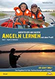 Abenteuer am Haken! Angeln lernen von dem Profi!: Band 1 - Angel am Süßwasser