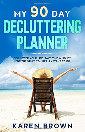 My 90 Day Decluttering Planner: Declutter your life.  Save time and money  for the stuff you really want to do.    Goal setting   Clutter Coaching   Transform your life