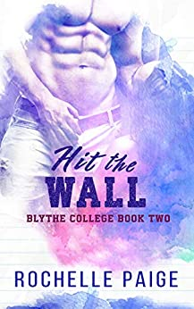 Hit the Wall (Blythe College Book 2) by [Rochelle Paige]