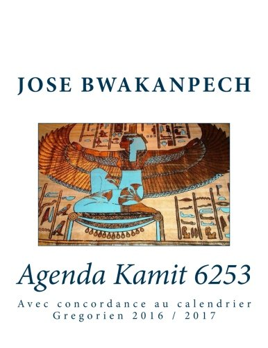 Agenda Kamit 6253: Avec concordance au calendrier Gregorien 2016 / 2017