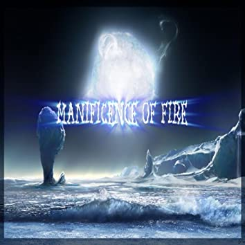 Manificence of Fire