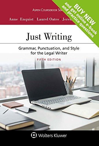 Compare Textbook Prices for Just Writing: Grammar, Punctuation, and Style for the Legal Writer [Connected Casebook] Aspen Coursebook 5 Edition ISBN 9781454880806 by Anne Enquist,Laurel Currie Oates,Jeremy Francis