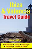Ibiza & Valencia Travel Guide: Attractions, Eating, Drinking, Shopping & Places To Stay (English Edition)
