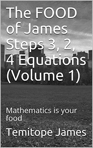 The FOOD of James Steps 3, 2, 4 Equations (Volume 1): Mathematics is your food (English Edition)