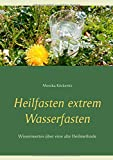 Heilfasten extrem Wasserfasten: Wissenwertes über eine alte Heilmethode