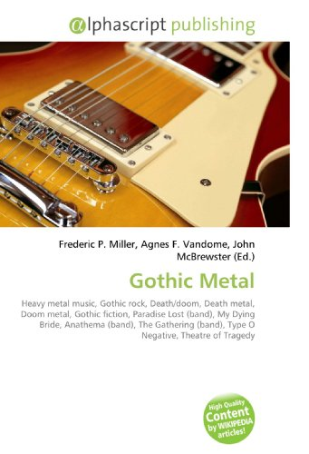 Gothic Metal: Heavy metal music, Gothic rock, Death/doom, Death metal, Doom metal, Gothic fiction, Paradise Lost (band), My Dying Bride, Anathema ... (band), Type O Negative, Theatre of Tragedy