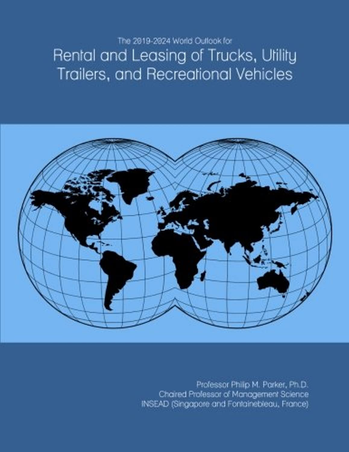 The 2019-2024 World Outlook for Rental and Leasing of Trucks, Utility Trailers, and Recreational Vehicles