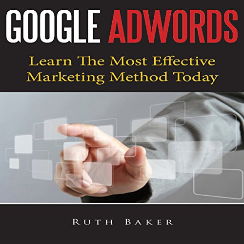 Google Adwords: Learn The Most Effective Marketing Method Today audiobook cover art