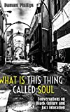 What Is This Thing Called Soul; Conversations on Black Culture and Jazz Education (103) (Black Studies and Critical Thinking)