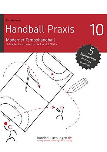 Handball Praxis 10 - Moderner Tempohandball: Schnelles Umschalten in die 1. und 2. Welle (handball-uebungen.de / Praxis)