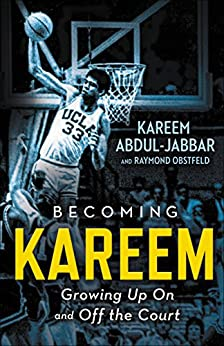 Becoming Kareem: Growing Up On and Off the Court by [Kareem Abdul-Jabbar, Raymond Obstfeld]