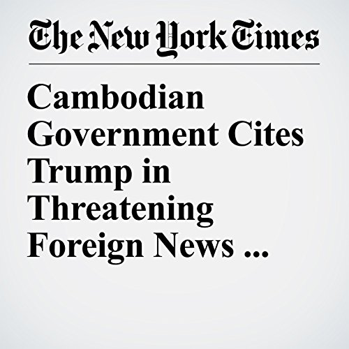 Cambodian Government Cites Trump in Threatening Foreign News Outlets copertina