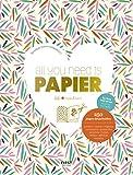 All you need is PAPIER - Le livre tout-en-un matériel et projets, 250 pages...