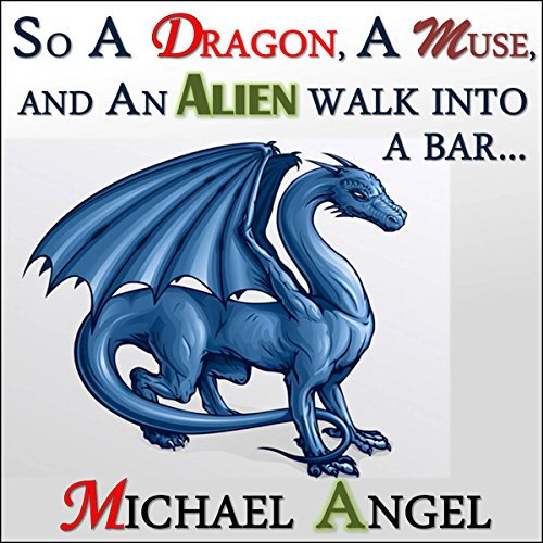 So a Dragon, a Muse, and an Alien Walk into a Bar... audiobook cover art
