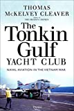 Image of Tonkin Gulf Yacht Club, The: Naval Aviation in the Vietnam War