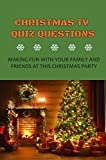 Christmas TV Quiz Questions: Making Fun With Your Family And Friends At This Christmas Party (English Edition)