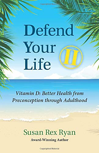 Defend Your Life II: Vitamin D: Better Health from Preconception through Adulthood