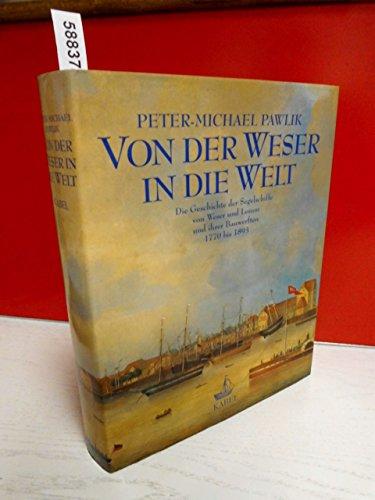 Von der Weser in die Welt: Die Geschichte der Segelschiffe von Weser und Lesum und ihrer Bauwerften, 1770 bis 1893 (Schriften des Deutschen Schiffahrtsmuseums)