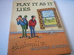PLAY IT AS IT LIES: THELWELL'S GOLFING MANUAL by THELWELL (1987-01-01)