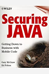 Securing Java: Getting Down to Business with Mobile Code: A Guide to Creating and Managing Secure Mobile Code Paperback