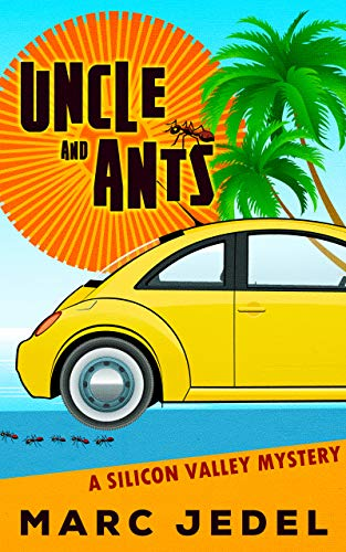 Uncle and Ants: A Silicon Valley Mystery (Book 1) by [Marc Jedel]