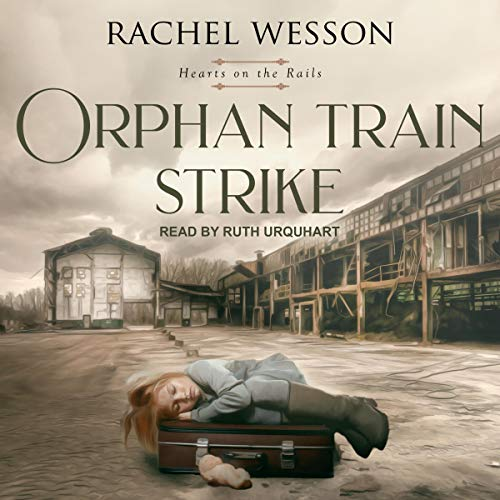 Orphan Train Strike: Hearts On The Rails Series, Book 5