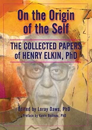 On The Origin Of The Self: The Collected Papers of Henry Elkin, Ph.D.