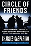 Image of Circle of Friends: The Massive Federal Crackdown on Insider Trading---and Why the Markets Always Work Against the Little Guy