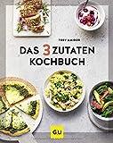 Das 3-Zutaten-Kochbuch (GU Themenkochbuch)