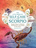 The Little Book of Self-Care for Scorpio: Simple Ways to Refresh and Restore―According to the Stars (Astrology Self-Care)