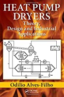 Heat Pump Dryers: Theory, Design and Industrial Applications