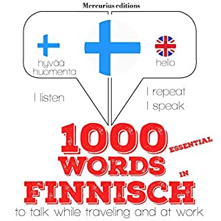 1000 essential words in Finnish     I Listen. I Repeat. I Speak.              By:                                                                                                                                 J. M. Gardner                               Narrated by:                                                                                                                                 Katie,                                                                                        Laura                      Length: 2 hrs and 36 mins     Not rated yet     Overall 0.0