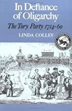 In Defiance of Oligarchy: The Tory Party 1714-60